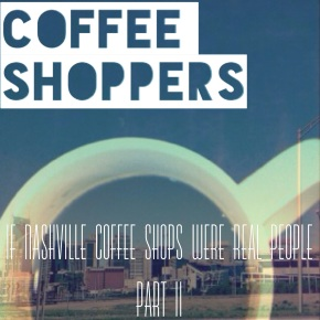 If Nashville Coffee Shops Were Real People, Nashville, Coffee Shops, Coffee, Tea